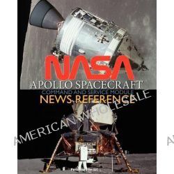NASA Apollo Spacecraft Command and Service Module News Reference by NASA, 9781937684990.
