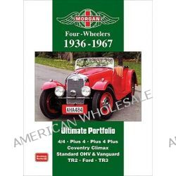 Morgan Four-wheelers Ultimate Portfolio 1936-1967, 4/4. Plus 4. Plus 4 Plus. Coventry Climax. Standard OHV and Vanguard. TR2. Ford. TR3 by R. M. Clarke, 9781855208391.