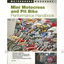 Mini Motocross and Pit Bike Performance Handbook by Eric Gorr, 9780760328965.