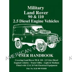 Military Land Rover 90/110 2.5 Diesel Handbook, 2.5 Diesel Engine Vehicles User Handbook by R. M. Clarke, 9781783180233.