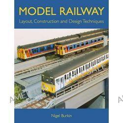 Model Railway Layout, Construction and Design Techniques, Layout, Construction and Design Techniques by Nigel Burkin, 9781847971814.