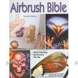 Airbrush Bible, WOLFGANG PRESS by Timothy Remus, 9781929133864.