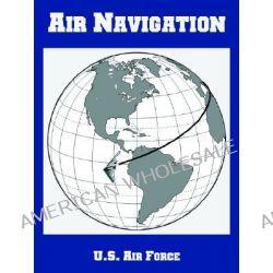 Air Navigation by Air Force U S Air Force, 9781410222466.