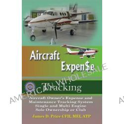 Aircraft Expense Tracking by James D Price, 9781938586606.