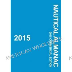 2015 Nautical Almanac, 2015 Commercial Edition by Paradise Cay Publications, 9781937196158.