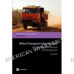 Africa's Transport Infrastructure, Mainstreaming Maintenance and Management by Ken Gwilliam, 9780821384565.