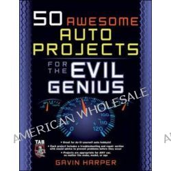 50 Awesome Auto Projects for the Evil Genius, The Evil Genius Series by Gavin D.J. Harper, 9780071458238.