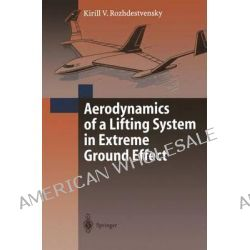 Aerodynamics of a Lifting System in Extreme Ground Effect by Kirill V. Rozhdestvensky, 9783642085567.