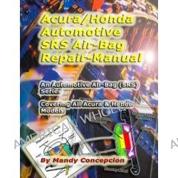 Acura/Honda Automotive Srs/Airbag Repair Manual, Automotive Airbag (Srs) Series by Mandy Concepcion, 9781466388352.
