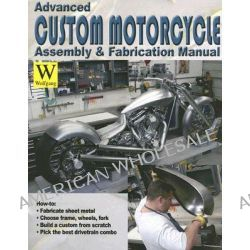 Advanced Custom and Motorcycle Assembly and Fabrication Manual, Wolfgang Press Ser. by Timothy Remus, 9781929133239.