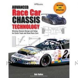 Advanced Race Car Chassis Technology, Winning Chassis Design and Setup for Circle Track and Road Race Cars HP1562 by Bob Bolles, 9781557885623.