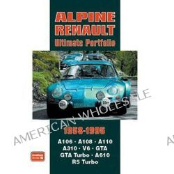 Alpine Renault Ultimate Portfolio 1958-1995 by R. M. Clarke, 9781855207424.