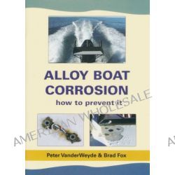Alloy Boat Corrosion, How to Prevent it by Brad Fox, 9780646492834.