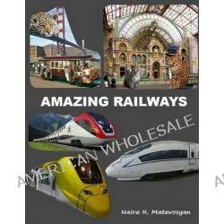 Amazing Railways by Naira Roland Matevosyan, 9781477573464.