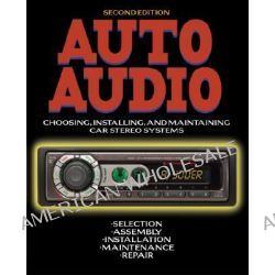 Auto Audio, Choosing, Installing and Maintaining Car Stereo Systems by Andrew Yoder, 9780071346894.