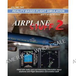 Airplane Stuff 2, Flight Simulation ... and a Whole Lot More! by Mike Ray, 9781492248538.