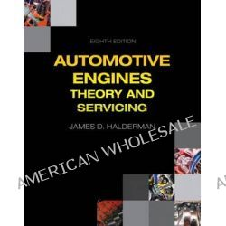 Automotive Engines, Theory and Servicing by James D. Halderman, 9780133515008.