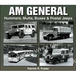 AM General, Hummers, Mutts, Buses, and Postal Jeeps by Patrick R. Foster, 9781583881354.