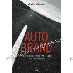Auto Brand, Building Successful Car Brands for the Future by Anders Parment, 9780749469290.