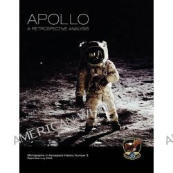 Apollo, A Retrospective Analysis. Monograph in Aerospace History, No. 3, 1994. by Roger D. Launius, 9781780393155.