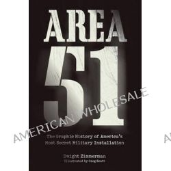 Area 51, The Graphic History of America's Most Secret Military Installation by Dwight Zimmerman, 9780760346648.