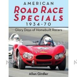 American Road Race Specials, 1934-70, Glory Days of Homebuilt Racers by Allan Girdler, 9781626549333.