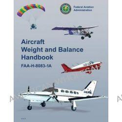 Aircraft Weight and Balance Handbook by Federal Aviation Administration, 9781470138103.