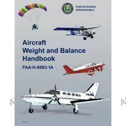 Aircraft Weight and Balance Handbook, FAA-H-8083-1a by Federal Aviation Administration, 9781782660446.
