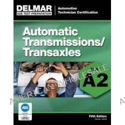 ASE Test Preparation - A2 Automatic Transmissions and Transaxles, Test A2 by Delmar Learning, 9781111127046.