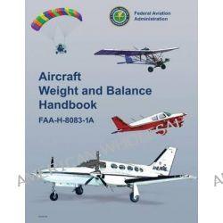 Aircraft Weight and Balance Handbook (FAA-H-8083-1a) by U S Department of Transportation, 9781490419015.