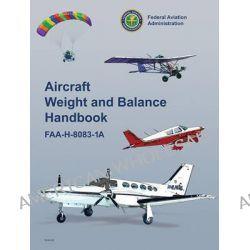 Aircraft Weight and Balance Handbook, FAA-H-8083-1A by Federal Aviation Administration (FAA), 9781616081249.