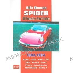 Alfa Romeo Spider Ultimate Portfolio 1966-1994, Spider. 1300. 1600. 1750. 2000. Duetto. Junior. Veloce. Aerodinamica Quadrifoglio. Series 4 by R. M. Clarke, 9781855207554.