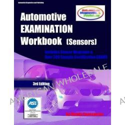 Automotive Examination Workbook (Sensors), Includes Sensor Diagrams and Over 200 Sample Certification Exams by Mandy Concepcion, 9781470166557.