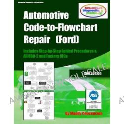 Automotive Code-To-Flowchart Repair (Ford), Ford Step-By-Step Test Procedures & Obd-2 and Factory Dtcs by Mandy Concepcion, 9781475118391.