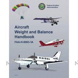 Aircraft Weight and Balance Handbook 2007, FAA-H-8083-1A by Federal Aviation Administration (FAA), 9781560276760.