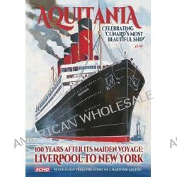 Aquitania Celebrating Cunard's Most Beautiful Ship 100 Years After Her Maiden Voyage, Liverpool to New York by Peter Elson, 9781908695864.