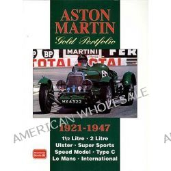 Aston Martin Gold Portfolio 1921-1947, A Collection of Articles Detailing the Life and Adventures of Early Aston Martin