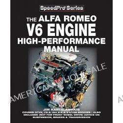 Alfa Romeo V6 Engine - High Performance Manual, Covers GTV6, 75 & 164 2.5 & 3 Liter Engines - Also Includes Advice on Su