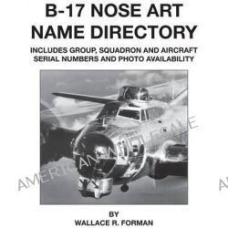 B-17 Nose Art Name Directory by Wallace Forman, 9781580072250.