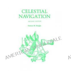 Celestial Navigation by Francis W. Wright, 9780870332913.