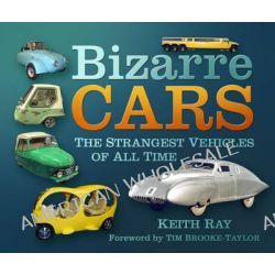 Bizarre Cars, The Strangest Vehicles of All Time by Keith Ray, 9780752487717.