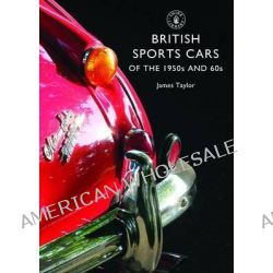 British Sports Cars of the 1950s and 60s by James Taylor, 9780747814320.