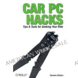 Car PC Hacks, Tips and Tools for Geeking Your Ride by Damien Stolarz, 9780596008710.