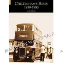 Cheltenham's Buses 1939-1980, 1939-1980 by Colin Martin, 9780752421360.