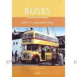 Buses of the Isle of Man, 1945-Present Day by Richard Davis, 9781899602544.