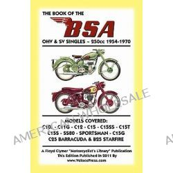 BOOK OF THE BSA OHV & SV SINGLES - 250cc 1954-1970 by A. Lupton, 9781588501585.