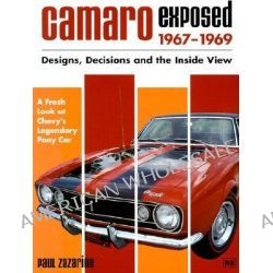 Camaro Exposed, 1967-1969, Designs, Decisions, and the Inside View by Paul Zazarine, 9780837608761.