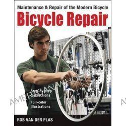 Bicycle Repair, Maintenance and Repair of the Modern Bicycle by Rob Van der Plas, 9781892495556.