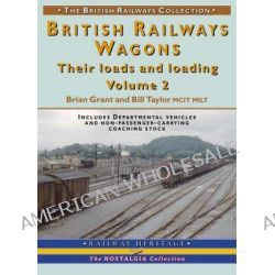 British Railways Wagons: Pt. 2, Their Loads and Loading by Brian Grant, 9781857943009.