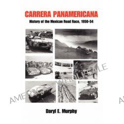 Carrera Panamericana, History of the Mexican Road Race, 1950-54 by Daryl E Murphy, 9780595483242.